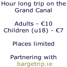 Hour long trip on the  Grand Canal  Adults - €10 Children (u18) - €7  Places limited  Partnering with  bargetrip.ie